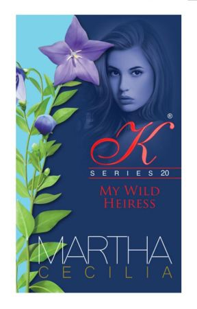 Kristine Series 20 - My Wild Heiress (UNEDITED) (COMPLETED) by MarthaCecilia_PHR