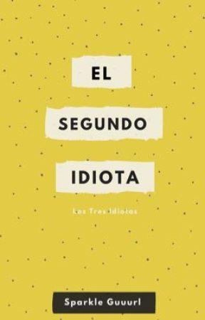 El Segundo Idiota by SparkleGuuurl