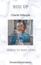 Rise Up - Charlie Gillespie // sequel to 'Hide Away' by foreverdescendants