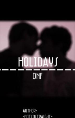  Holidays  ᴰʳᵉᵃᵐⁿᵒᵗᶠᵒᵘⁿᵈ  by -NotsoStraight-