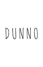 """ Dunno "" - Random Book by attheiajazlyn"