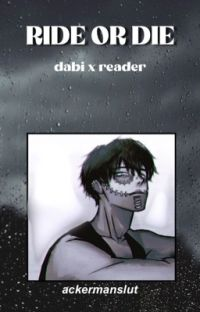 Ride or Die | Dabi x Reader cover