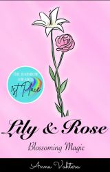 Lily & Rose: Blossoming Magic by Anna--V