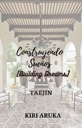 Construyendo Sueños [Building Dreams]- TAEJIN by KiriAruka