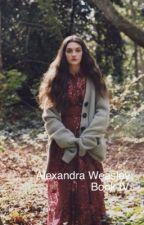 Alexandra Weasley: Book 4 by LivingTheDeadLife