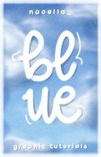 • BLUE! • Graphic Tutorials Vol. 2 • by naoella_