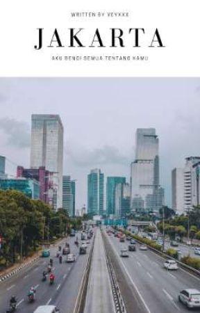 JAKARTA: Aku Benci Semua Tentang Kamu by veyxxx