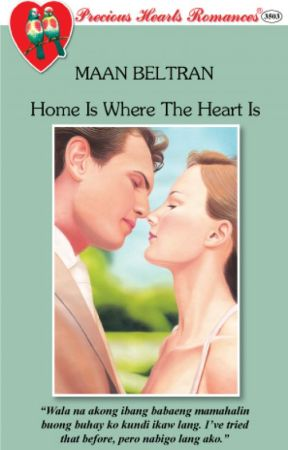 Home is Where the Heart Is (UNEDITED & COMPLETE) by maanbeltran