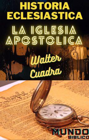 HISTORIA ECLESIÁSTICA: UN VISTAZO A NUESTROS ORÍGENES by WalterCuadra