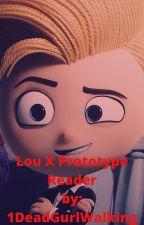 Lou X Prototype Reader(SLOW UPDATES!!!) by 1DeadGurlWalking