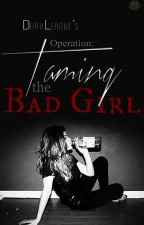 Operation: Taming the Bad Girl! by DarkLeague