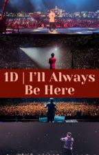 1D | I'll Always Be Here by BeautifulRain2020