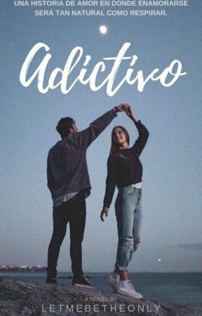 Adictivo. by letmebetheonlyof