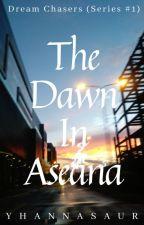 The Dawn in Aseana (Dream Chasers Series #1) by YhannaSaur
