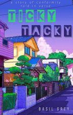 Ticky Tacky by bannedbxxks