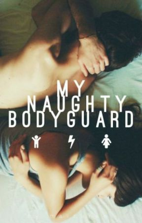 My Naughty Bodyguard by hereafter-
