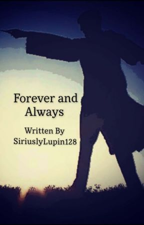 Forever and Always by SiriuslyLupin128