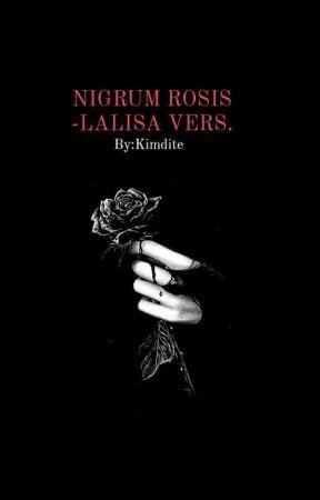 [04]Nigrum rosis||Lalisa by KimLalisaJung