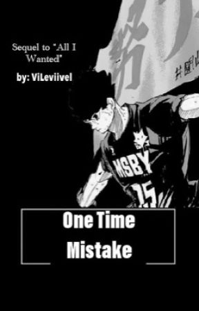 One Time Mistake (All I Wanted book 2) Sakusa K. X OC Fanfiction by ViLeviivel