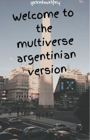 Welcome To The Multiverse Argentinian Version - grxntmxlfxy by grxntmxlfxy
