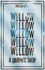 || Willow || A Graphic Shop || Closed for Catchup || by AmeliaJones22