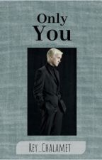 Only you- Draco Malfoy by Rey_Chalamet