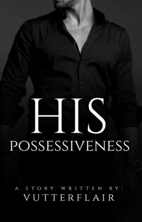 His Possessiveness by VutterFlair