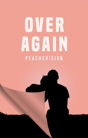 Over Again by peachxvision