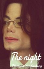 The night- (Short MJperv/ MJfantasy story) {Michael Jackson fanfiction} by mjfantasy