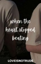 When the Heart Stopped Beating ni loveisnotrude