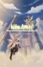 Who Am I? • Genshin Impact x Reader by LuckiiMe