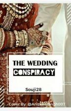 The Wedding Conspiracy (Completed✅) by souji28