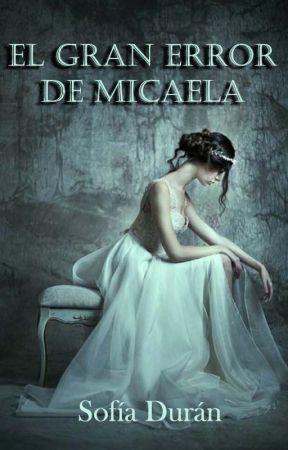 El gran error de Micaela by sofiadbaca