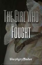 The Girl Who Fought | h.p | by bboydgryffindor