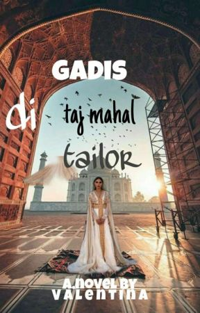 Gadis di taj mahal tailor(TAMAT) by valent261