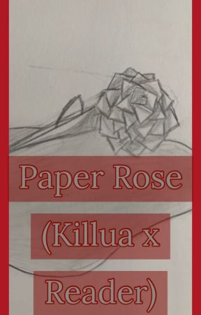 Paper Roses (Killua x Reader) by fanbooksrus