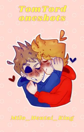 TomTord oneshots by Milo_Hentai_King