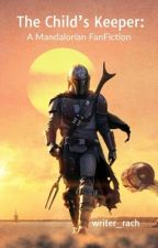 The Child's Keeper: A Mandalorian FanFiction by writer_rach