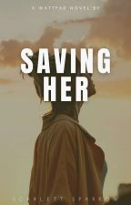 Saving Her ✓ by scarlettsparrow19