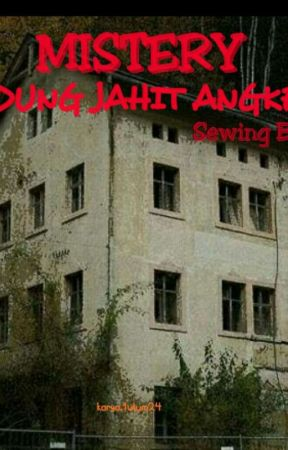 Mistery Gedung Jahit(SB) Perjalanan seorang gadis yg ingin belajar menjahit by ulummutmainah