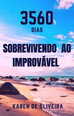 3560 dias - Sobrevivendo ao Improvável by KarenDeOliveira