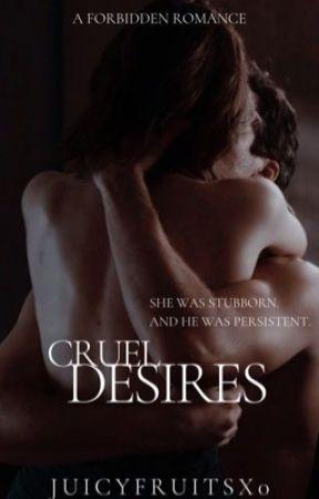 Cruel Desires | 18+ by juicyfruitsx0