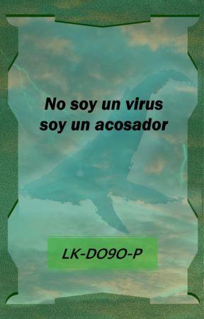 No soy un virus, soy un acosador (Segunda parte) by Dragostea19