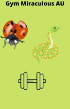Gym Miraculous AU{Book 1} by Hinawa12