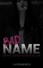 BAD NAME by _lovedarkness
