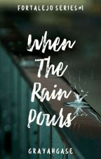 When The Rain Pours (Fortalejo Series #1) by GrayAhgase