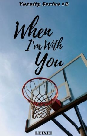 When I'm With You (Varsity Series #2) by Leixei