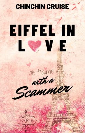 Eiffel In Love With A Scammer ✓ by ChinChinCruise