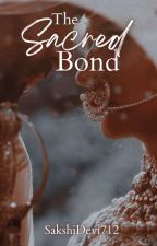 The Sacred Bond ✔ by Sakshidevi712