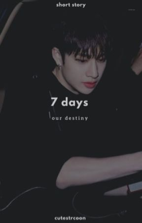 7 Days : Our Destiny  by cutestrcoon
